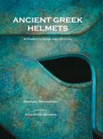 Ancient Greek Helmets: A Complete Guide and Catalog